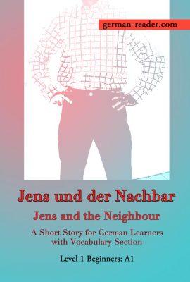 German Reader, Level 1 Beginners (A1): Jens und der Nachbar © 2019